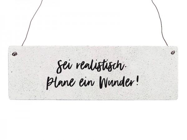 """Holzschild """"Sei realistisch - Plane ein Wunder!"""""""