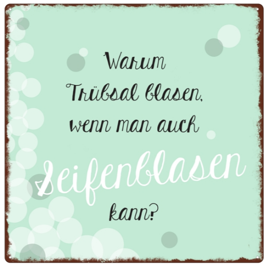 """Metallschild """"Warum Trübsal blasen"""""""