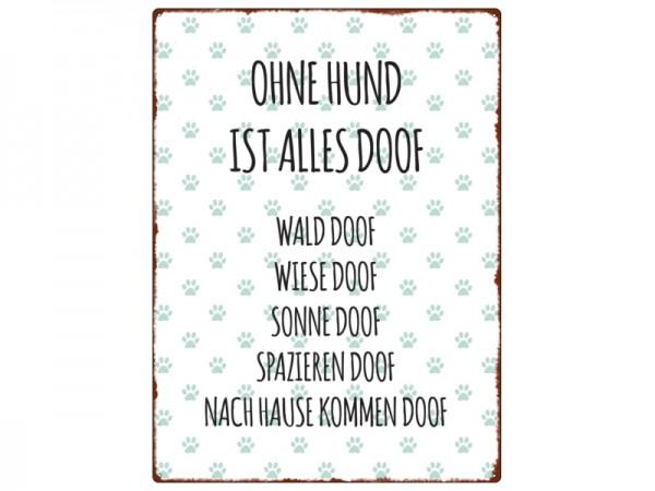 """Metallschild """"Ohne Hund ist alles doof"""""""