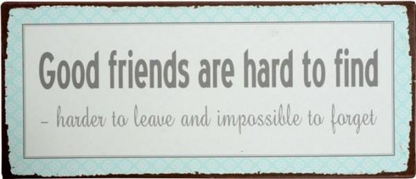 """Ib Laursen Metallschild """"Good Friends are hard to find"""""""