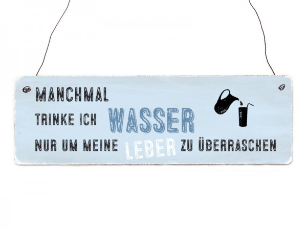"""Holzschild """"Manchmal trinke ich Wasser"""""""